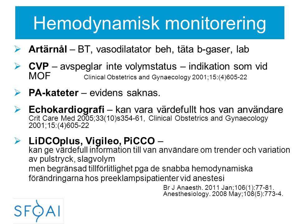Hemodynamisk monitorering  Artärnål – BT, vasodilatator beh, täta b-gaser, lab  CVP – avspeglar inte volymstatus – indikation som vid MOF Clinical O
