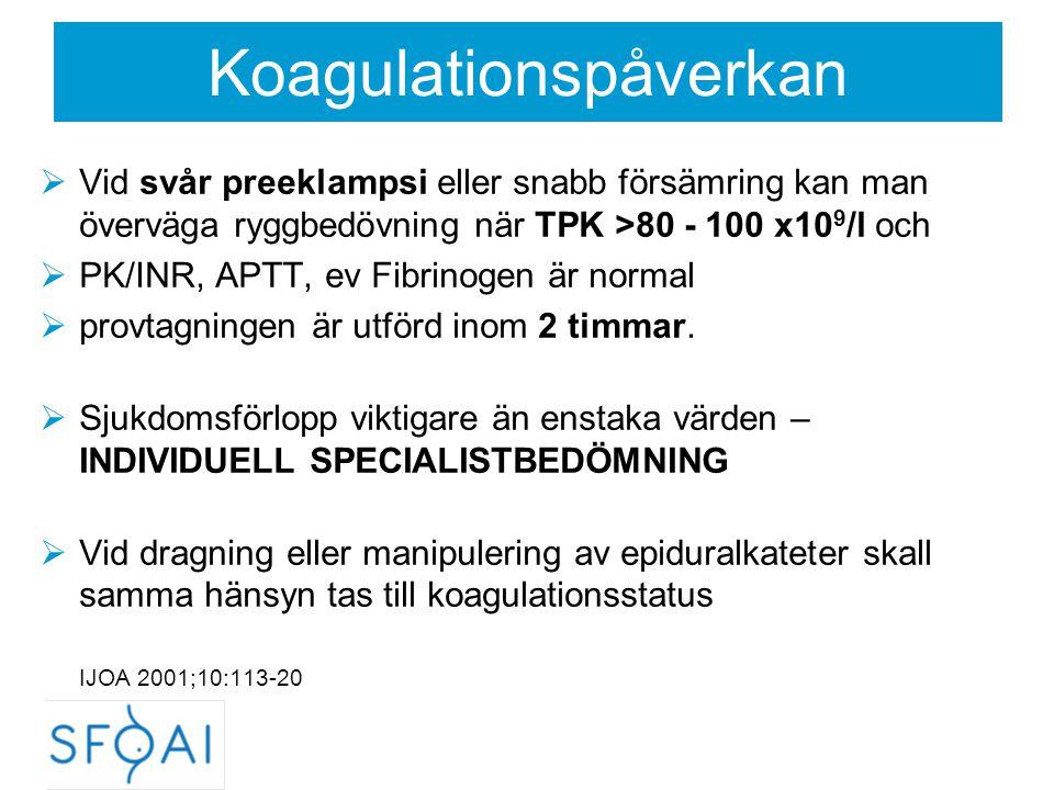 Koagulationspåverkan  Vid svår preeklampsi eller snabb försämring kan man överväga ryggbedövning när TPK >80 - 100 x10 9 /l och  PK/INR, APTT, ev Fi