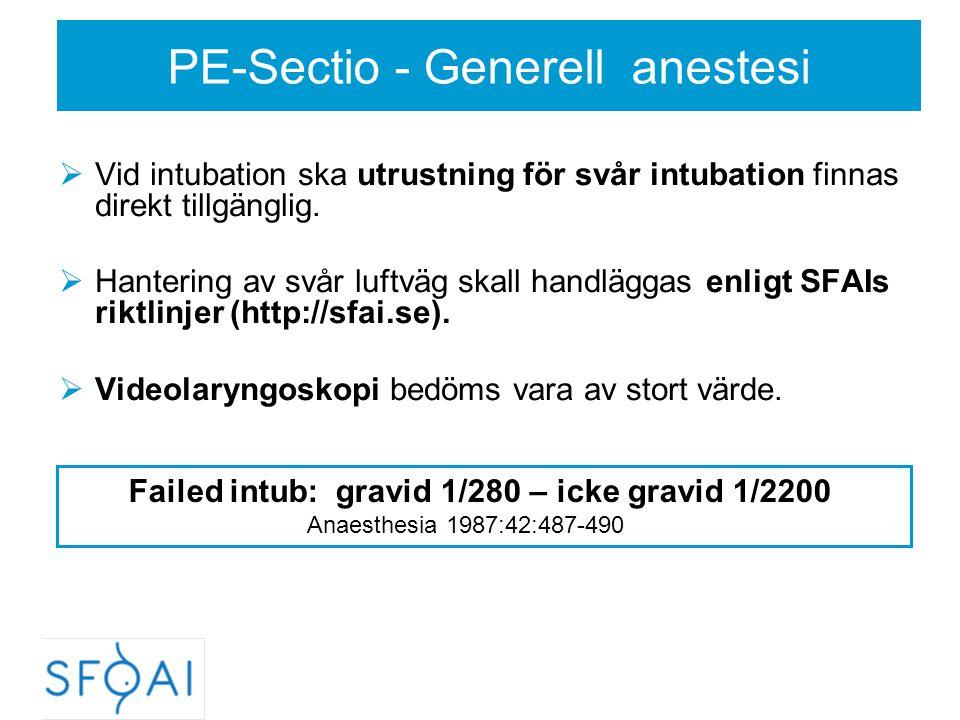 PE-Sectio - Generell anestesi  Vid intubation ska utrustning för svår intubation finnas direkt tillgänglig.  Hantering av svår luftväg skall handläg