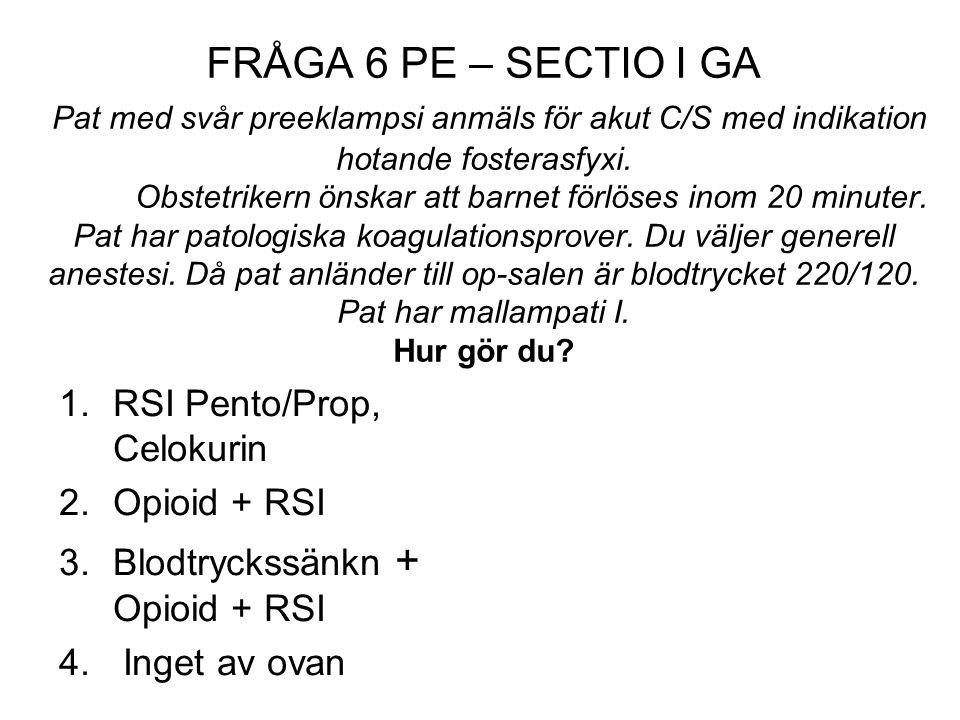 FRÅGA 6 PE – SECTIO I GA Pat med svår preeklampsi anmäls för akut C/S med indikation hotande fosterasfyxi. Obstetrikern önskar att barnet förlöses ino