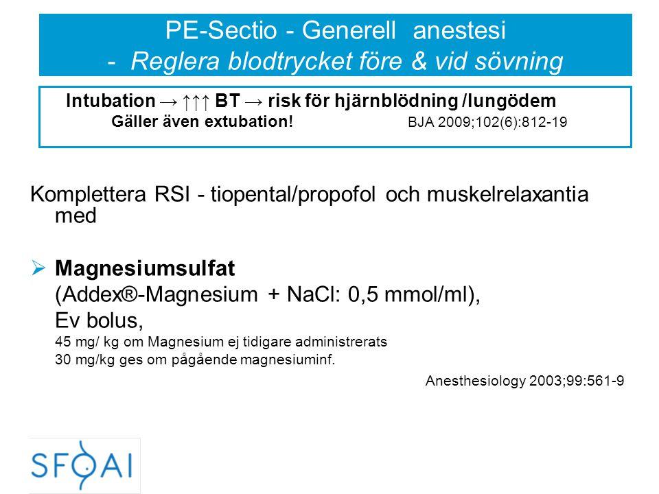 PE-Sectio - Generell anestesi - Reglera blodtrycket före & vid sövning Komplettera RSI - tiopental/propofol och muskelrelaxantia med  Magnesiumsulfat