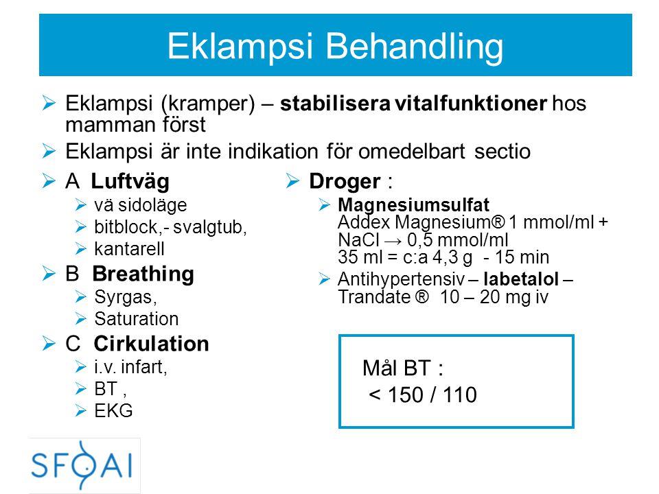 Eklampsi Behandling  Eklampsi (kramper) – stabilisera vitalfunktioner hos mamman först  Eklampsi är inte indikation för omedelbart sectio  A Luftvä