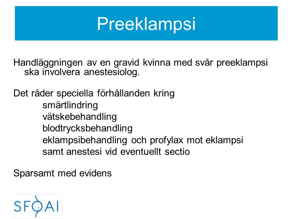 Preeklampsi Handläggningen av en gravid kvinna med svår preeklampsi ska involvera anestesiolog. Det råder speciella förhållanden kring smärtlindring v