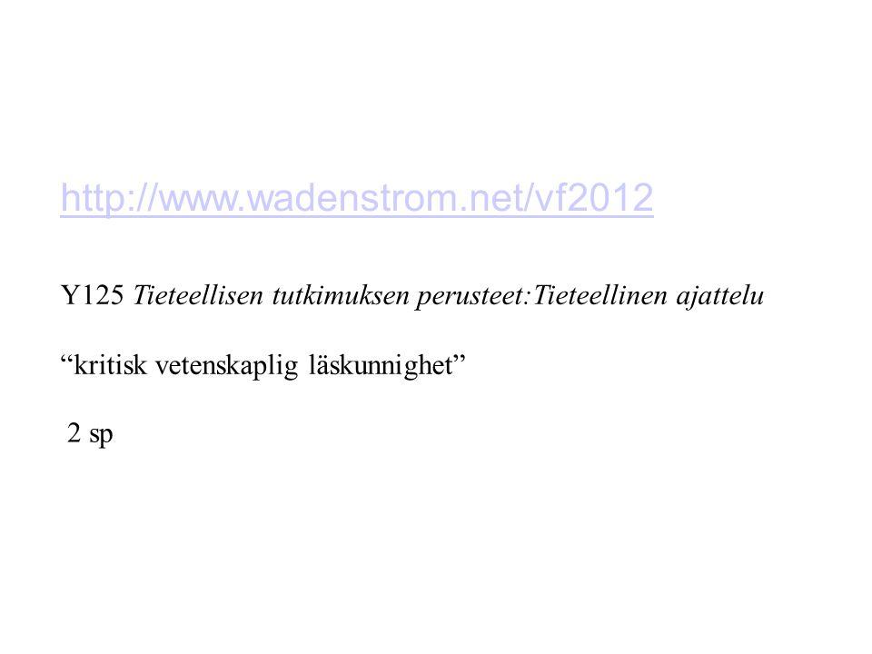 http://www.wadenstrom.net/vf2012 Y125 Tieteellisen tutkimuksen perusteet:Tieteellinen ajattelu kritisk vetenskaplig läskunnighet 2 sp