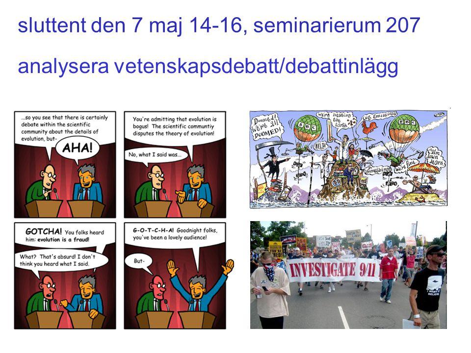 sluttent den 7 maj 14-16, seminarierum 207 analysera vetenskapsdebatt/debattinlägg