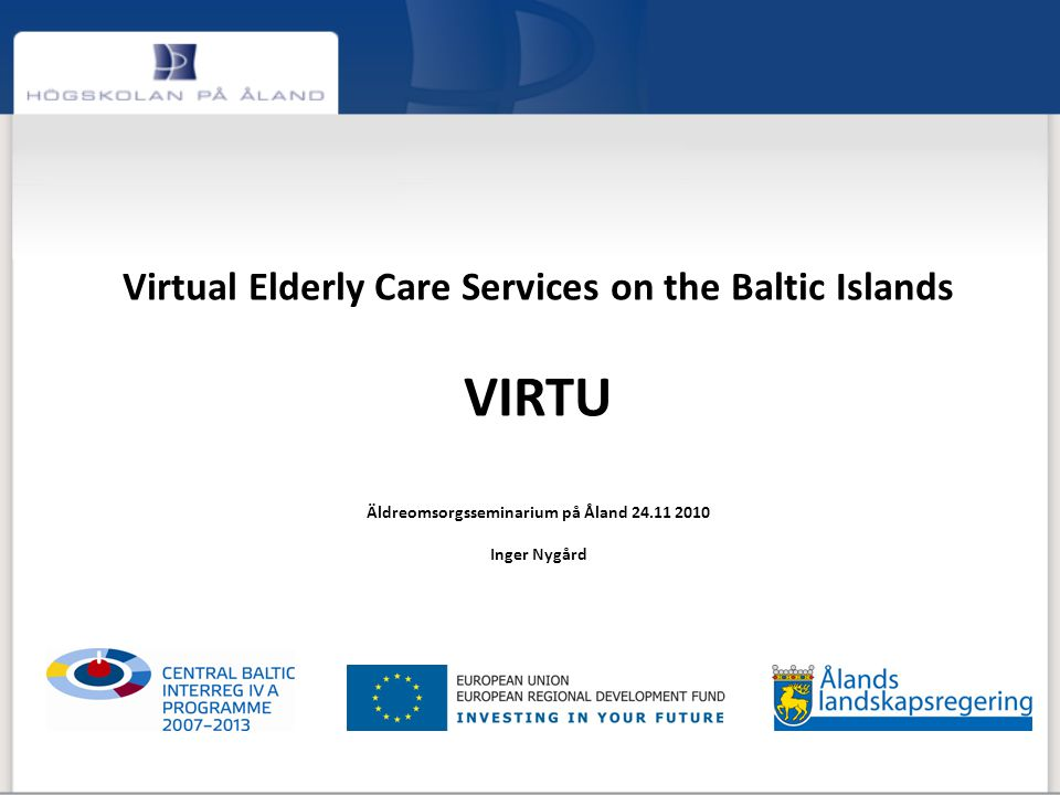 VIRTU projektpartners Estland Saaremaa: Saaremaa Business Development Foundation Kuressaare regional Social Welfare Center Saaremaa County Government (additional partner) Alliance of Saaremaa Municipalities (additional partner) Hiiumaa: Foundation Tuuru Alliance of Hiiumaa Municipalities (additional partner) Ministry of Social Affairs of Estonia (additional partner)