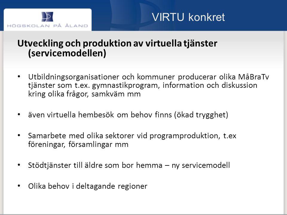 VIRTU konkret Utveckling och produktion av virtuella tjänster (servicemodellen) Utbildningsorganisationer och kommuner producerar olika MåBraTv tjänster som t.ex.