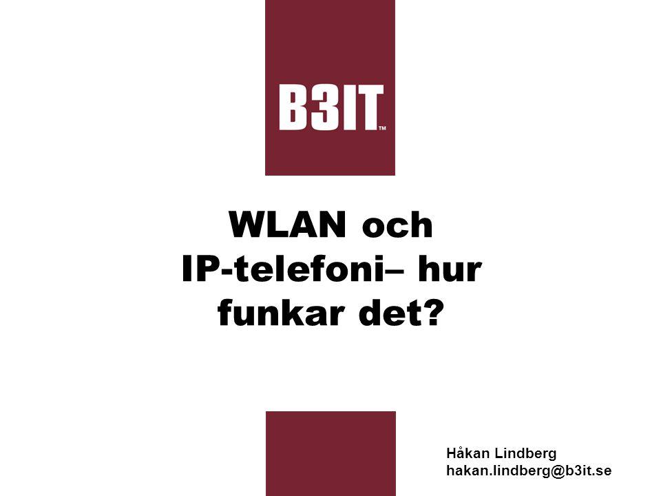 © B3IT Management AB Agenda WLAN grunder Standarder, association Fria frekvenser Räckvidd Säkerhet i WLAN IP-telefoni VoWLAN Voice over WLAN Två frågor Kommer VoWLAN störa eventuell befintlig trafik (data).