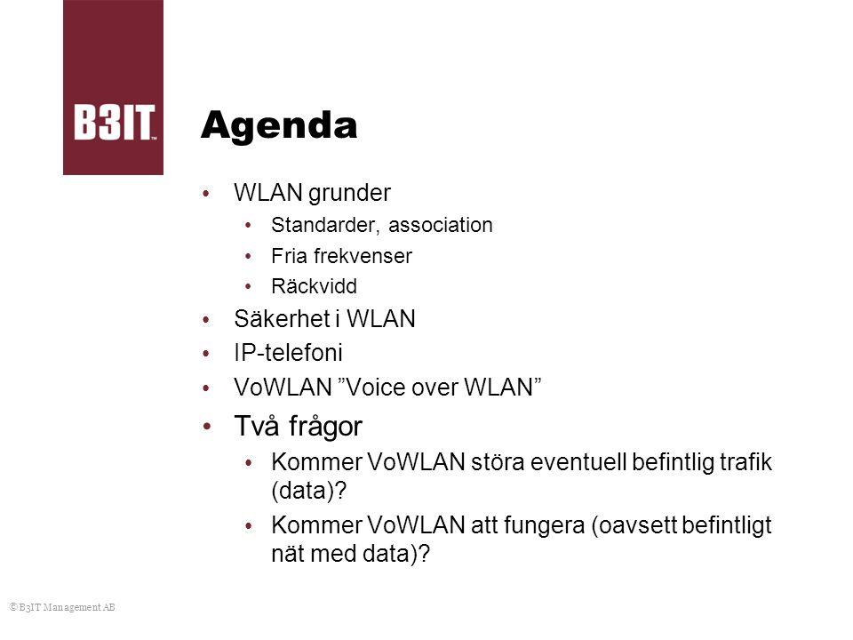 """© B3IT Management AB Agenda WLAN grunder Standarder, association Fria frekvenser Räckvidd Säkerhet i WLAN IP-telefoni VoWLAN """"Voice over WLAN"""" Två frå"""