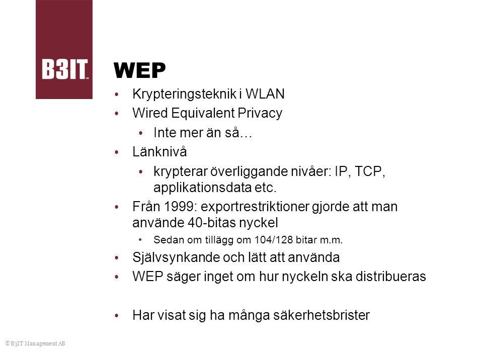 © B3IT Management AB WEP Krypteringsteknik i WLAN Wired Equivalent Privacy Inte mer än så… Länknivå krypterar överliggande nivåer: IP, TCP, applikatio