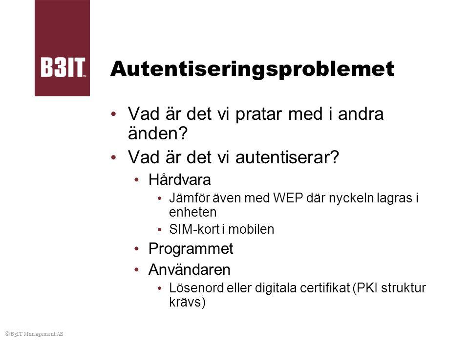 © B3IT Management AB Autentiseringsproblemet Vad är det vi pratar med i andra änden? Vad är det vi autentiserar? Hårdvara Jämför även med WEP där nyck