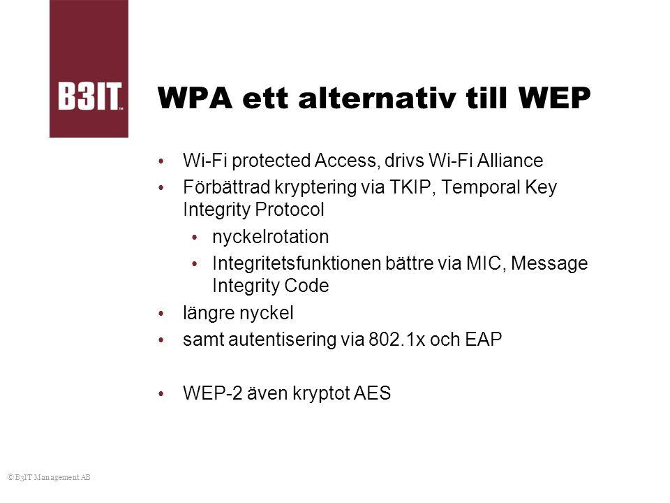 © B3IT Management AB WPA ett alternativ till WEP Wi-Fi protected Access, drivs Wi-Fi Alliance Förbättrad kryptering via TKIP, Temporal Key Integrity P