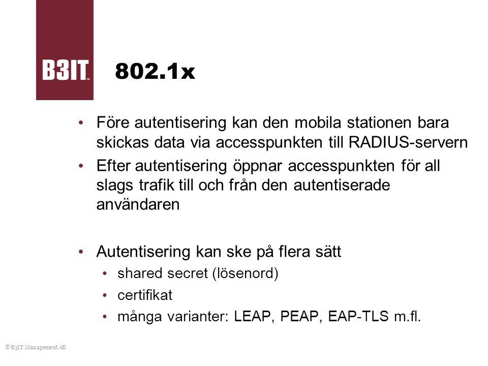© B3IT Management AB 802.1x Före autentisering kan den mobila stationen bara skickas data via accesspunkten till RADIUS-servern Efter autentisering öp