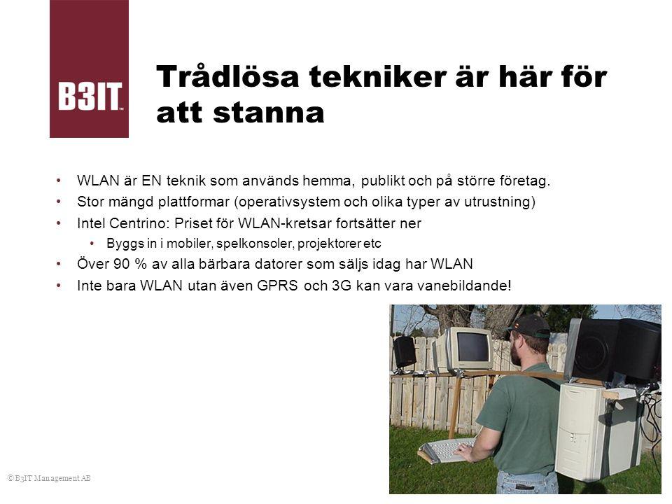 © B3IT Management AB Trådlösa tekniker är här för att stanna WLAN är EN teknik som används hemma, publikt och på större företag. Stor mängd plattforma