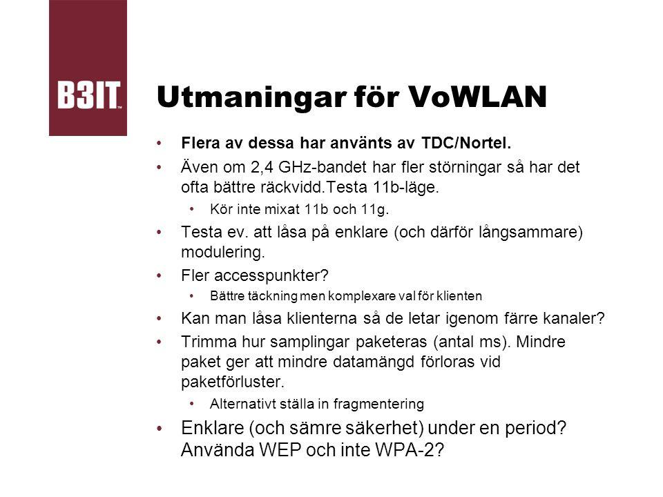 Utmaningar för VoWLAN Flera av dessa har använts av TDC/Nortel. Även om 2,4 GHz-bandet har fler störningar så har det ofta bättre räckvidd.Testa 11b-l