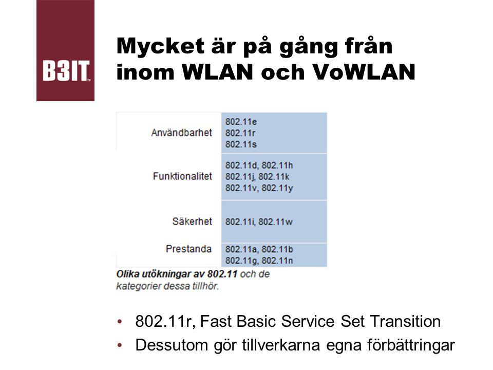 Mycket är på gång från inom WLAN och VoWLAN 802.11r, Fast Basic Service Set Transition Dessutom gör tillverkarna egna förbättringar