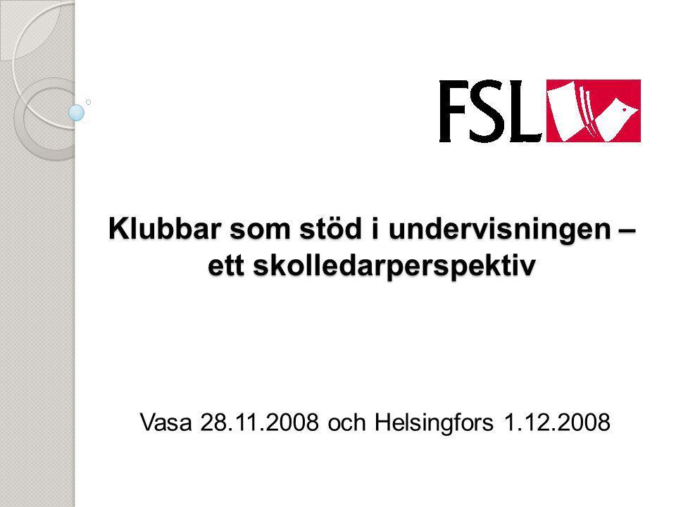 Klubbar som stöd i undervisningen – ett skolledarperspektiv Vasa 28.11.2008 och Helsingfors 1.12.2008