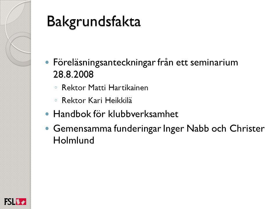 Bakgrundsfakta Föreläsningsanteckningar från ett seminarium 28.8.2008 ◦ Rektor Matti Hartikainen ◦ Rektor Kari Heikkilä Handbok för klubbverksamhet Ge