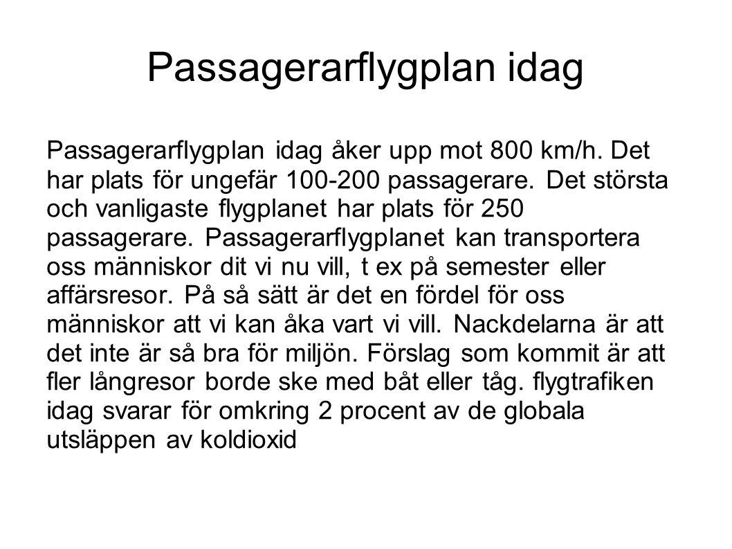 Passagerarflygplan idag Passagerarflygplan idag åker upp mot 800 km/h. Det har plats för ungefär 100-200 passagerare. Det största och vanligaste flygp