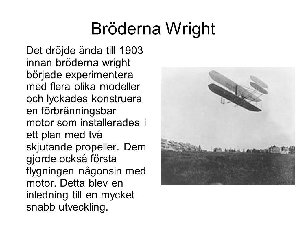 Bröderna Wright Det dröjde ända till 1903 innan bröderna wright började experimentera med flera olika modeller och lyckades konstruera en förbrännings