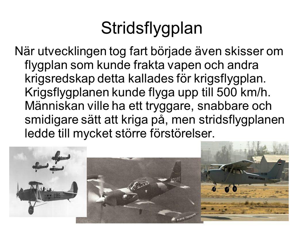 Stridsflygplan När utvecklingen tog fart började även skisser om flygplan som kunde frakta vapen och andra krigsredskap detta kallades för krigsflygpl