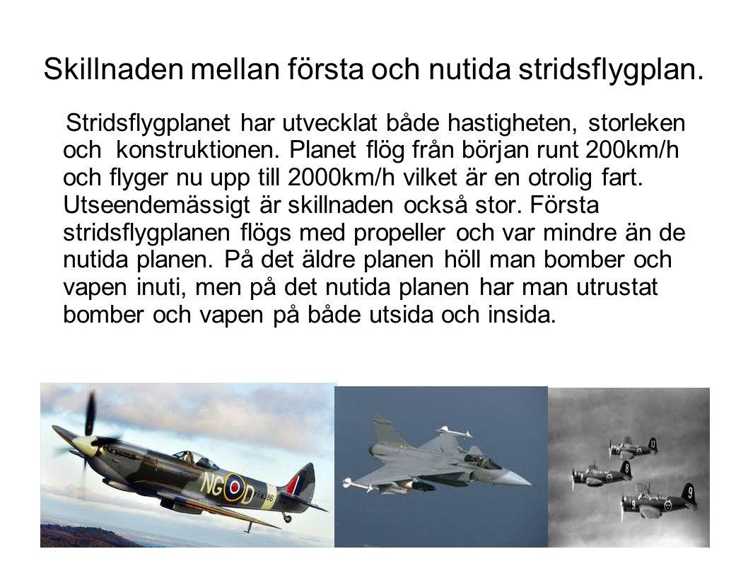 Skillnaden mellan första och nutida stridsflygplan. Stridsflygplanet har utvecklat både hastigheten, storleken och konstruktionen. Planet flög från bö