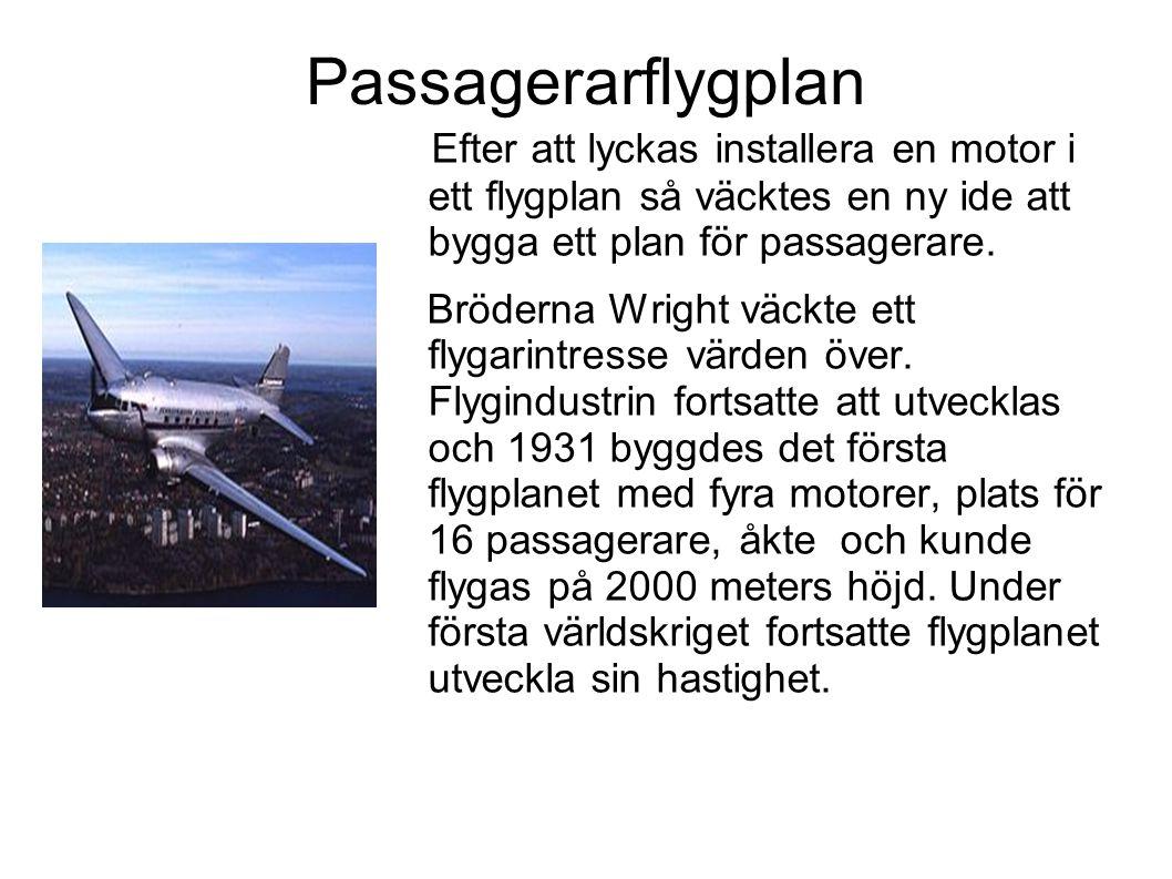 Passagerarflygplan Efter att lyckas installera en motor i ett flygplan så väcktes en ny ide att bygga ett plan för passagerare. Bröderna Wright väckte