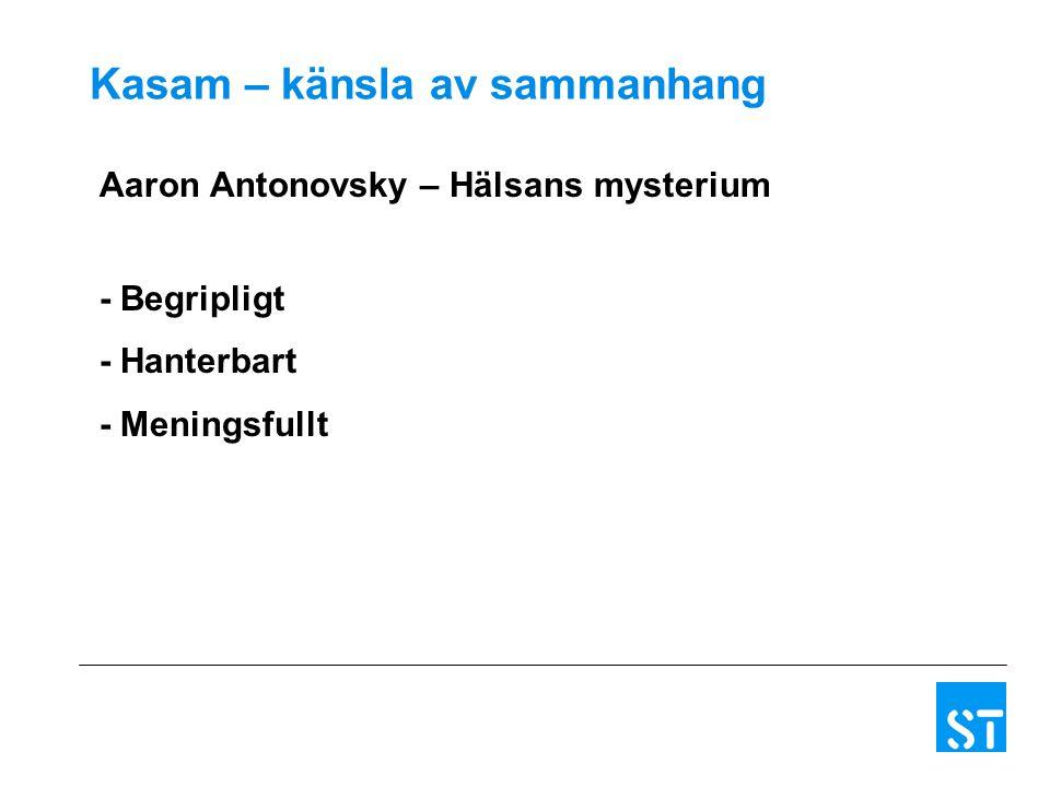 Kasam – känsla av sammanhang Aaron Antonovsky – Hälsans mysterium - Begripligt - Hanterbart - Meningsfullt