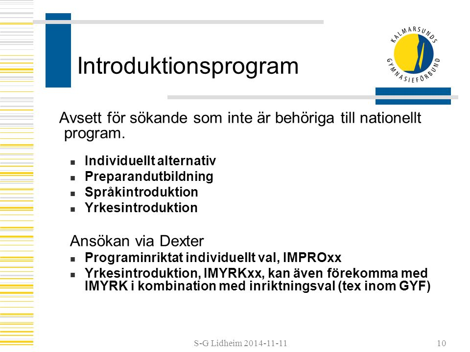 S-G Lidheim 2014-11-11 Introduktionsprogram Avsett för sökande som inte är behöriga till nationellt program.