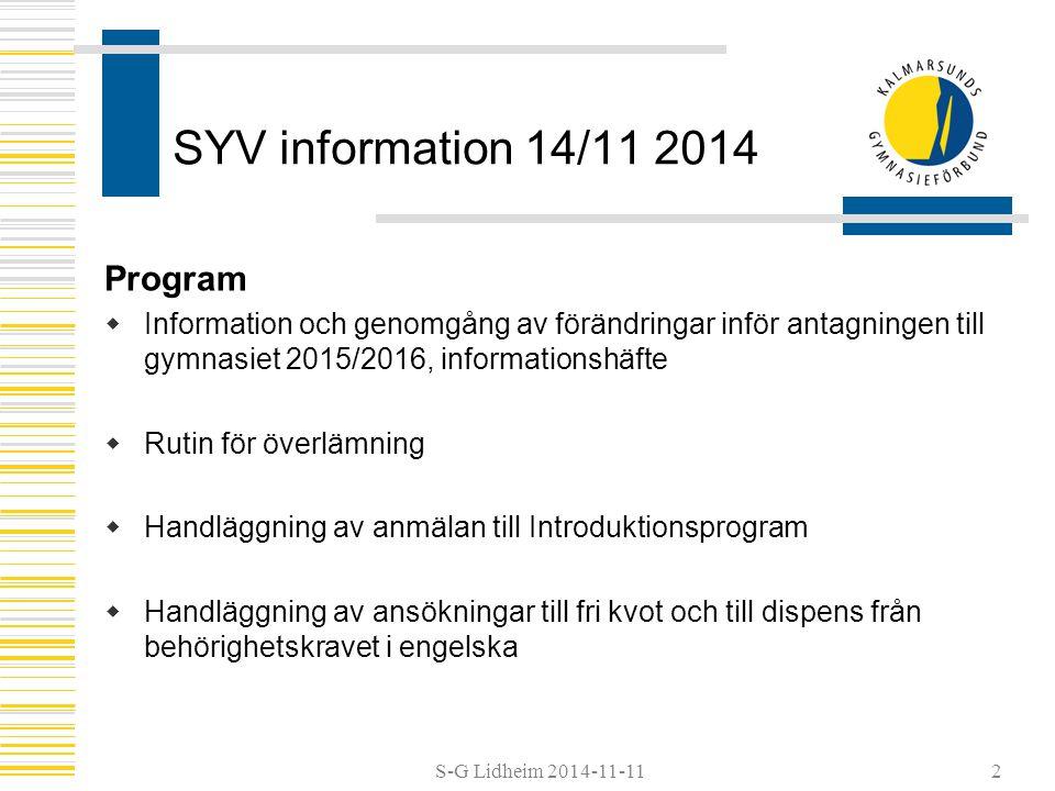 S-G Lidheim 2014-11-11 Fri kvot 2015  Fri kvot till kansliet för Gymnasieantagningen senast 27 februari 2015  Beakta rutiner och underlag för ansökan Blankett 13