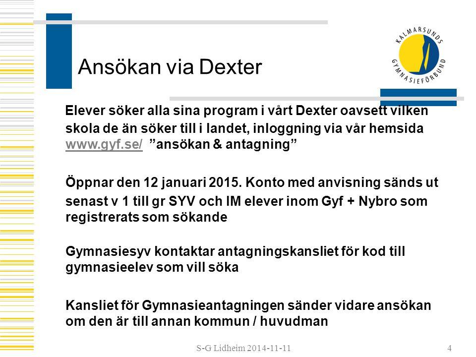 S-G Lidheim 2014-11-11 Ansökan via Dexter Elever söker alla sina program i vårt Dexter oavsett vilken skola de än söker till i landet, inloggning via vår hemsida www.gyf.se/ ansökan & antagning www.gyf.se/ Öppnar den 12 januari 2015.