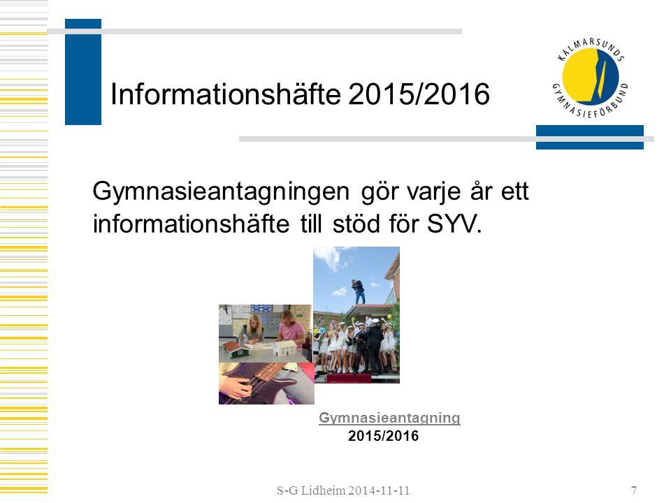 S-G Lidheim 2014-11-11 Informationshäfte 2015/2016 Gymnasieantagningen gör varje år ett informationshäfte till stöd för SYV.