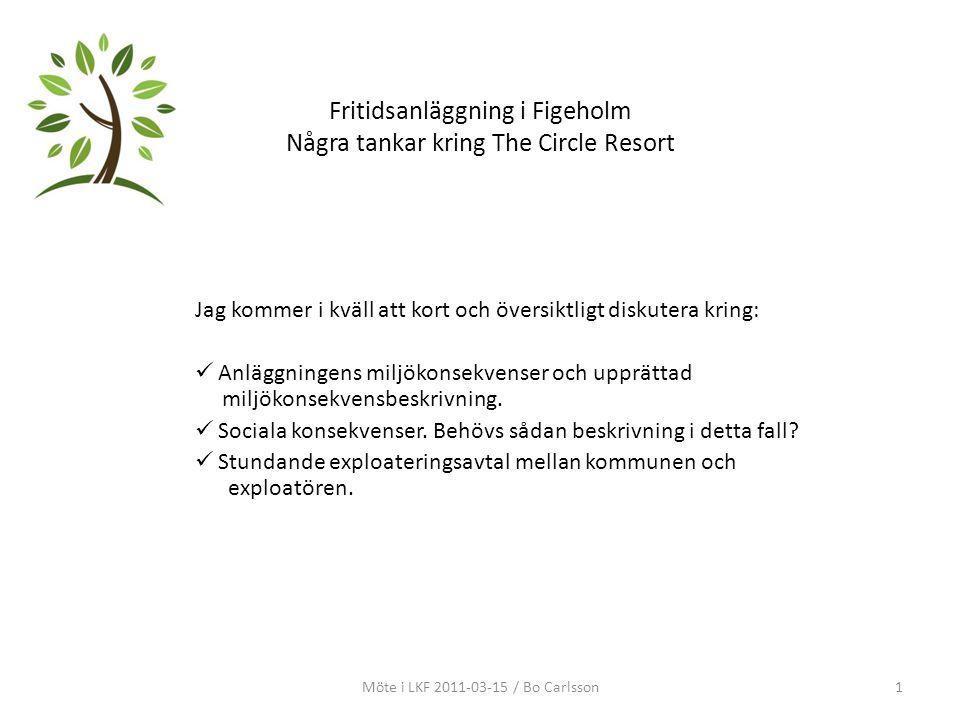 Fritidsanläggning i Figeholm Några tankar kring The Circle Resort Jag kommer i kväll att kort och översiktligt diskutera kring: Anläggningens miljökonsekvenser och upprättad miljökonsekvensbeskrivning.
