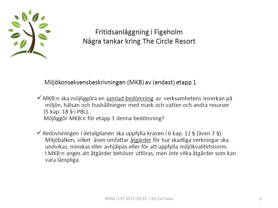 Fritidsanläggning i Figeholm Några tankar kring The Circle Resort Miljökonsekvensbeskrivningen (MKB) av (endast) etapp 1 MKB:n ska möjliggöra en samlad bedömning av verksamhetens inverkan på miljön, hälsan och hushållningen med mark och vatten och andra resurser (5 kap.