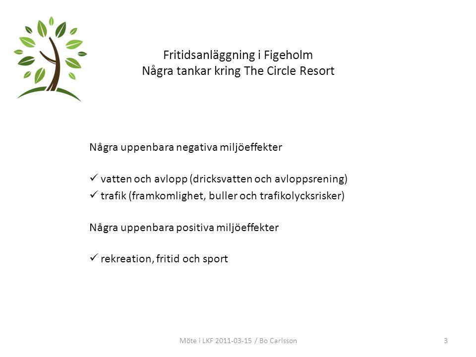 Fritidsanläggning i Figeholm Några tankar kring The Circle Resort Några uppenbara negativa miljöeffekter vatten och avlopp (dricksvatten och avloppsrening) trafik (framkomlighet, buller och trafikolycksrisker) Några uppenbara positiva miljöeffekter rekreation, fritid och sport Möte i LKF 2011-03-15 / Bo Carlsson3