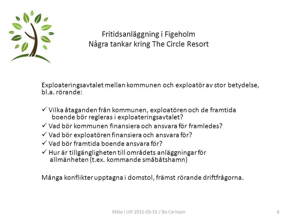 Fritidsanläggning i Figeholm Några tankar kring The Circle Resort Exploateringsavtalet mellan kommunen och exploatör av stor betydelse, bl.a. rörande: