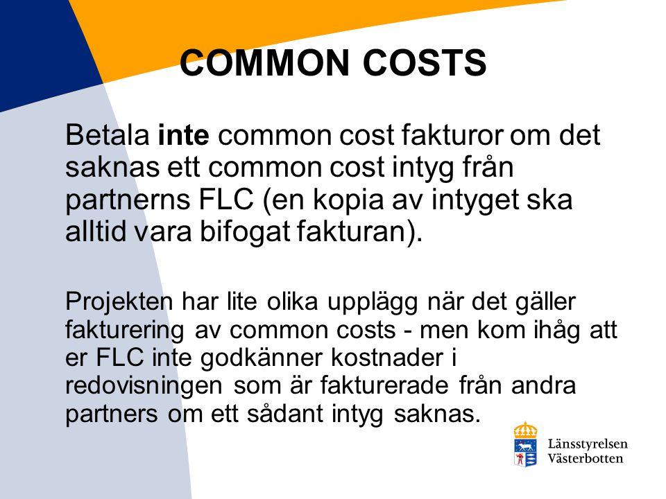 COMMON COSTS Betala inte common cost fakturor om det saknas ett common cost intyg från partnerns FLC (en kopia av intyget ska alltid vara bifogat fakturan).