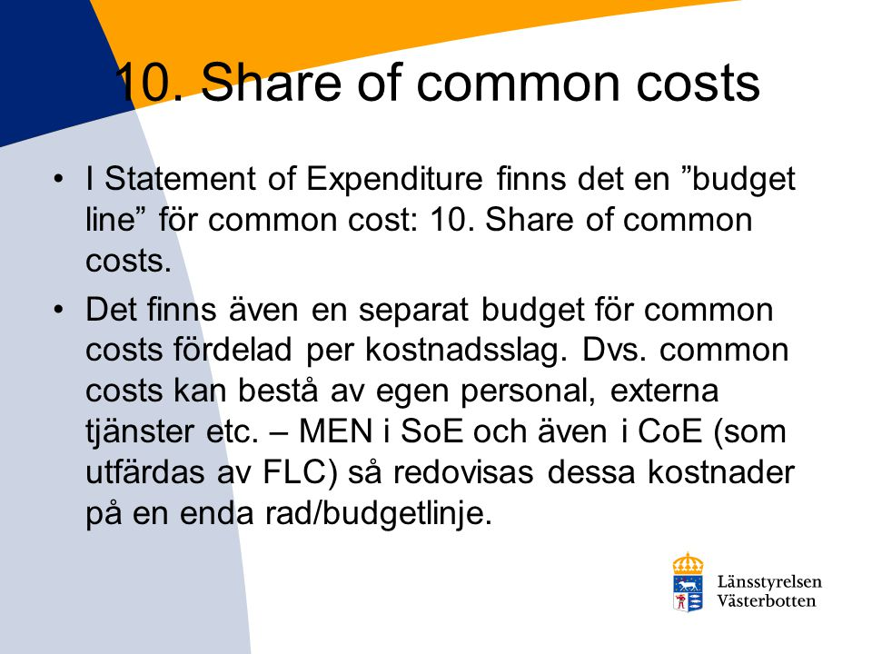 "10. Share of common costs I Statement of Expenditure finns det en ""budget line"" för common cost: 10. Share of common costs. Det finns även en separat"