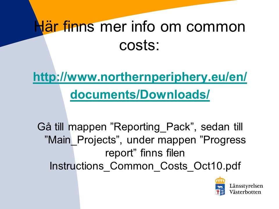 http://www.northernperiphery.eu/en/ documents/Downloads/ Gå till mappen Reporting_Pack , sedan till Main_Projects , under mappen Progress report finns filen Instructions_Common_Costs_Oct10.pdf Här finns mer info om common costs: