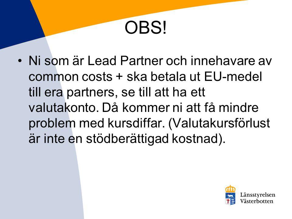 OBS! Ni som är Lead Partner och innehavare av common costs + ska betala ut EU-medel till era partners, se till att ha ett valutakonto. Då kommer ni at