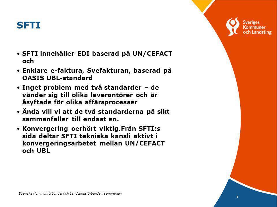 Svenska Kommunförbundet och Landstingsförbundet i samverkan 7 SFTI SFTI innehåller EDI baserad på UN/CEFACT och Enklare e-faktura, Svefakturan, baserad på OASIS UBL-standard Inget problem med två standarder – de vänder sig till olika leverantörer och är åsyftade för olika affärsprocesser Ändå vill vi att de två standarderna på sikt sammanfaller till endast en.