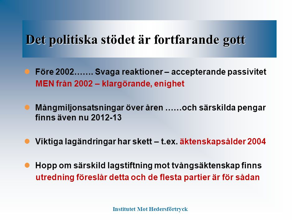 Det politiska stödet är fortfarande gott Före 2002……. Svaga reaktioner – accepterande passivitet MEN från 2002 – klargörande, enighet Mångmiljonsatsni