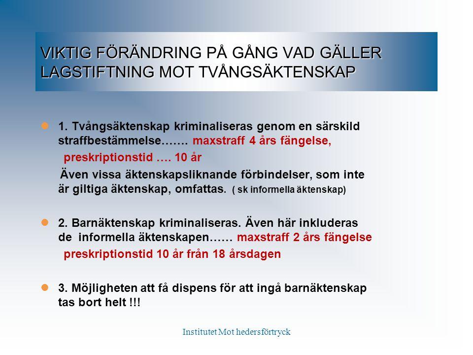 VIKTIG FÖRÄNDRING PÅ GÅNG VAD GÄLLER LAGSTIFTNING MOT TVÅNGSÄKTENSKAP 1. Tvångsäktenskap kriminaliseras genom en särskild straffbestämmelse……. maxstra