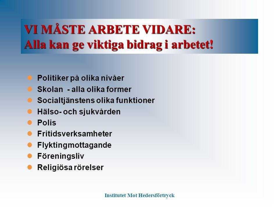 VI MÅSTE ARBETE VIDARE: Alla kan ge viktiga bidrag i arbetet! Politiker på olika nivåer Skolan - alla olika former Socialtjänstens olika funktioner Hä