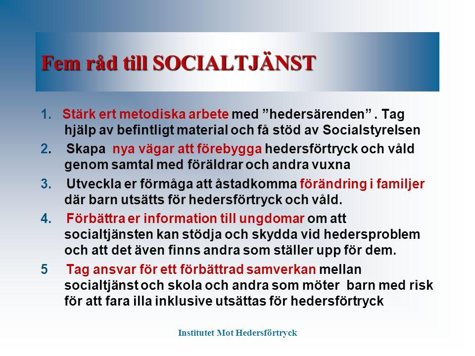 """Fem råd till SOCIALTJÄNST 1. Stärk ert metodiska arbete med """"hedersärenden"""". Tag hjälp av befintligt material och få stöd av Socialstyrelsen 2. Skapa"""