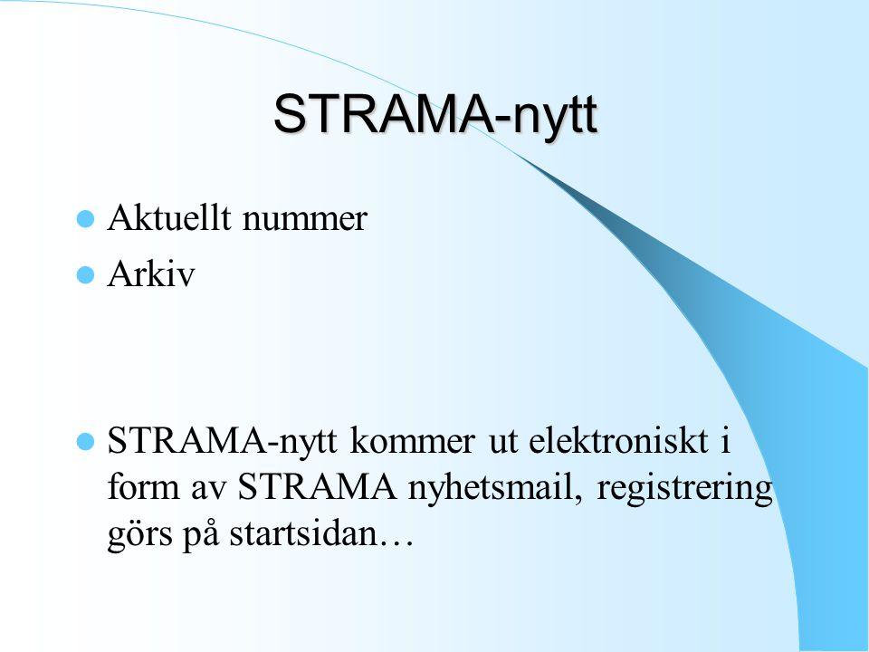 STRAMA-nytt Aktuellt nummer Arkiv STRAMA-nytt kommer ut elektroniskt i form av STRAMA nyhetsmail, registrering görs på startsidan…