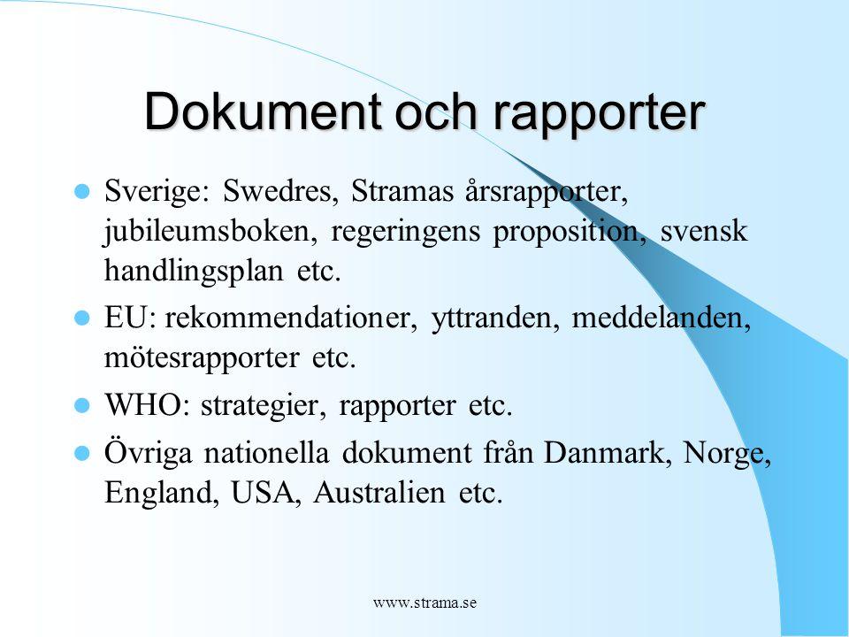 www.strama.se Dokument och rapporter Sverige: Swedres, Stramas årsrapporter, jubileumsboken, regeringens proposition, svensk handlingsplan etc.