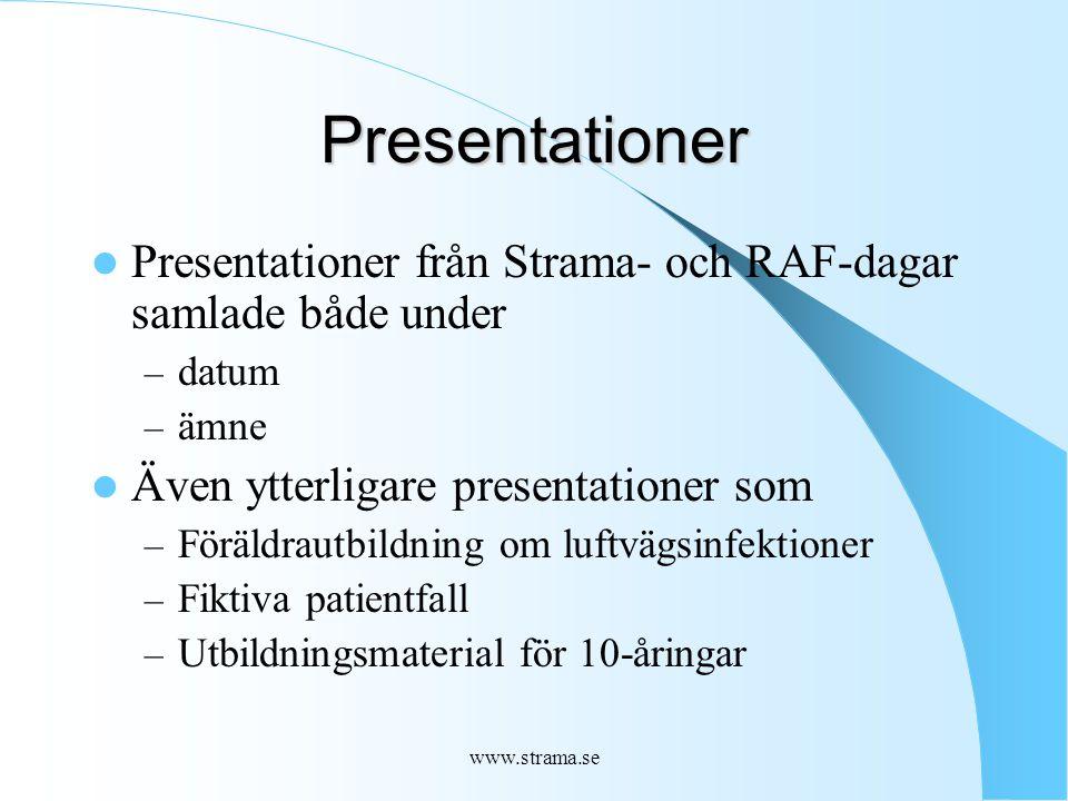 www.strama.se Presentationer Presentationer från Strama- och RAF-dagar samlade både under – datum – ämne Även ytterligare presentationer som – Föräldrautbildning om luftvägsinfektioner – Fiktiva patientfall – Utbildningsmaterial för 10-åringar