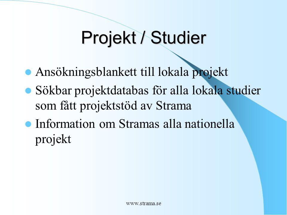 www.strama.se Projekt / Studier Ansökningsblankett till lokala projekt Sökbar projektdatabas för alla lokala studier som fått projektstöd av Strama Information om Stramas alla nationella projekt