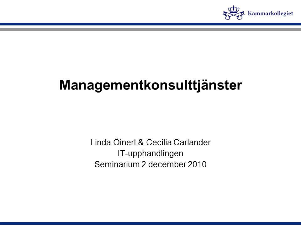 Managementkonsulttjänster Linda Öinert & Cecilia Carlander IT-upphandlingen Seminarium 2 december 2010